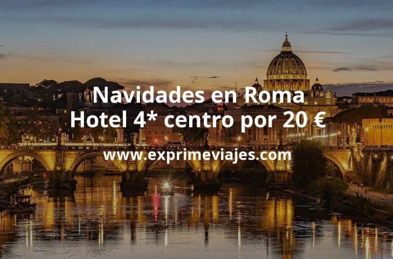 ¡Wow! Navidades en Roma: Hotel 4* centro por 20€ p.p/noche