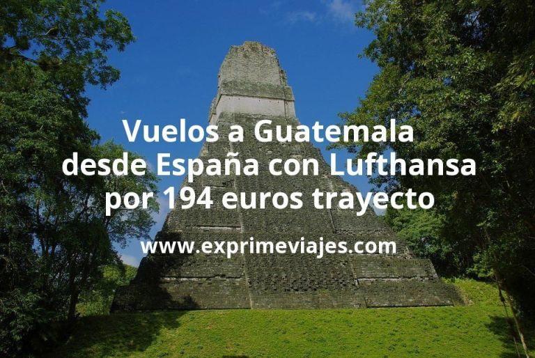 ¡Wow! Vuelos a Guatemala desde España con Lufthansa por 194euros trayecto