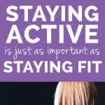 Why Staying Active Is Just As Important As Staying Fi