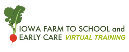 Iowa Farm to School and Early Care Virtual Training.