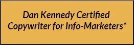 Dan Kennedy Certified Copywriter Info-Marketer Extra Mile Copywriters