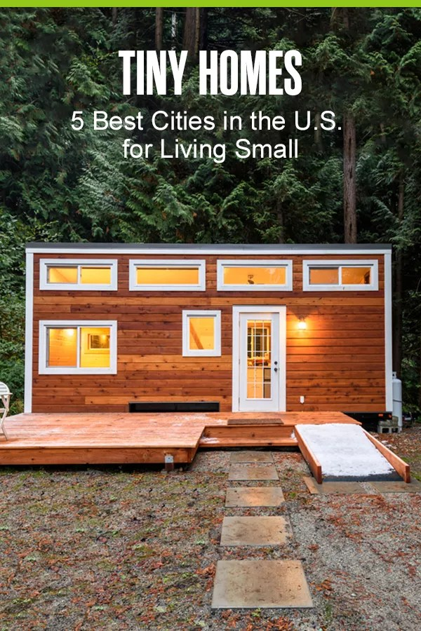 Pinterest Graphic: Tiny Homes: 5 Best Cities in the U.S. for Living Small