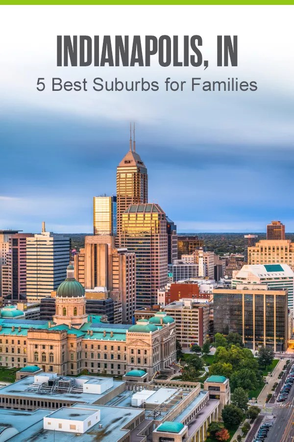 Pinterest Graphic: Indianapolis, IN: 5 Best Suburbs for Families