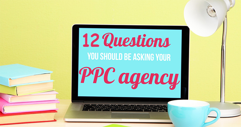 12-questions-to-ask-your-ppc-agency