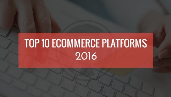 Top 10 Ecommerce Platforms of 2016 Compared