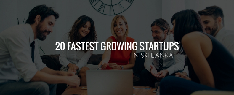 20 Fastest Growing Startups In Sri Lanka you need to know about