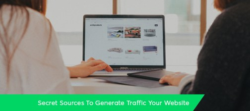 Secret Sources To Generate Traffic and Conversion To Your Website