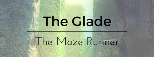 The Glade, the Maze Runner