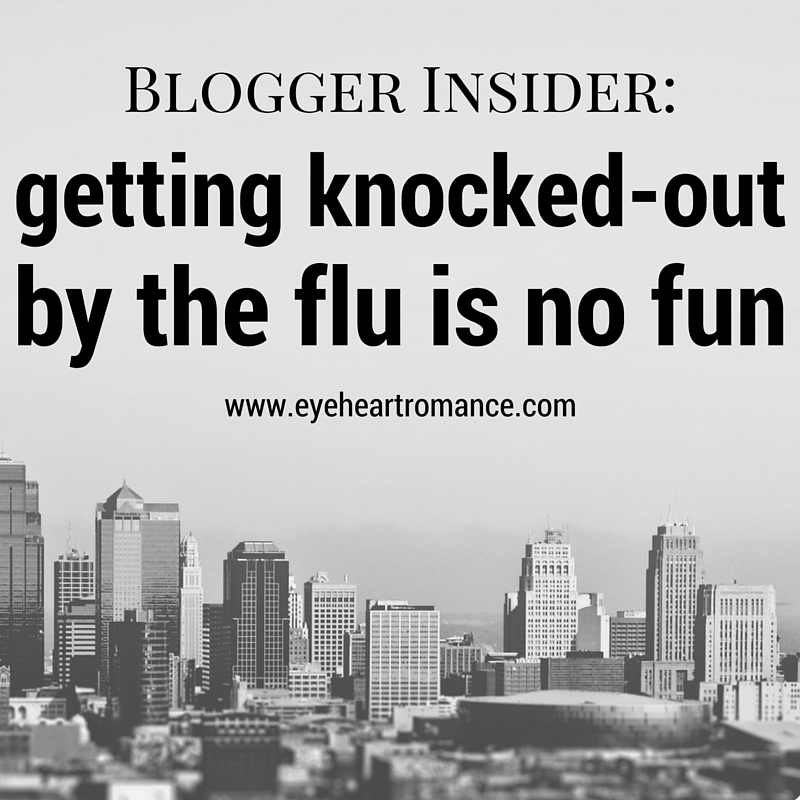 Blogger Insider: Getting Knocked-Out by the Flu is Not Fun!