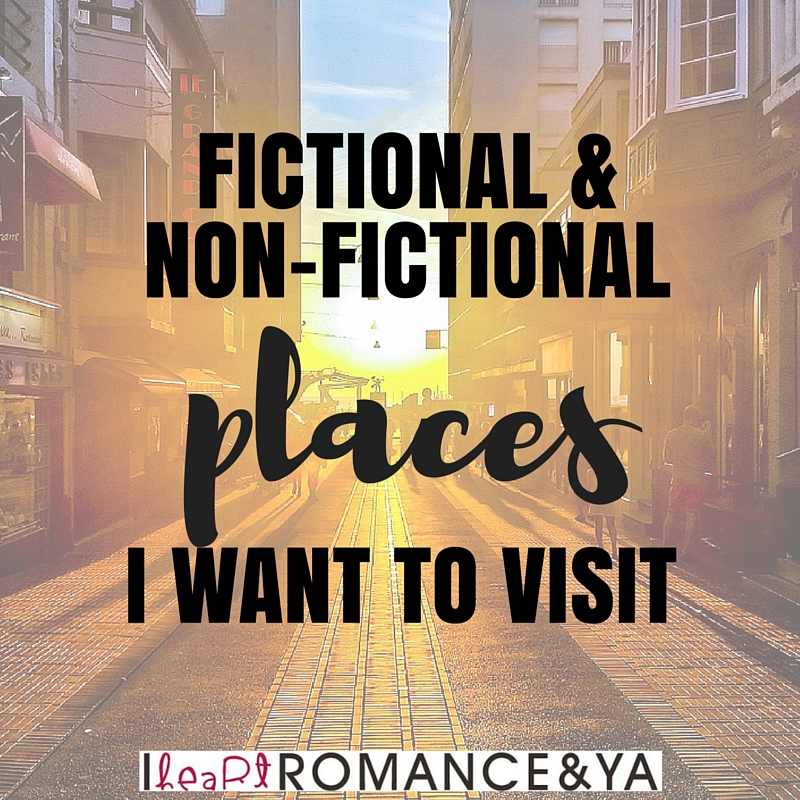 Bookish Discussion: Fictional & Non-Fictional Places I Want to Visit