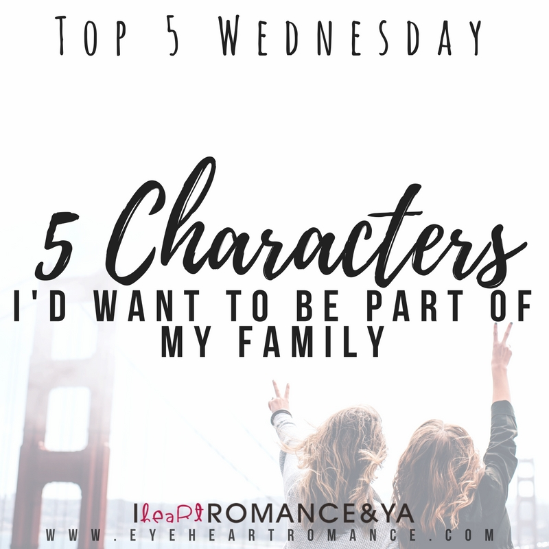Top 5 Wednesday: Characters I'd Want to be Part of My Family