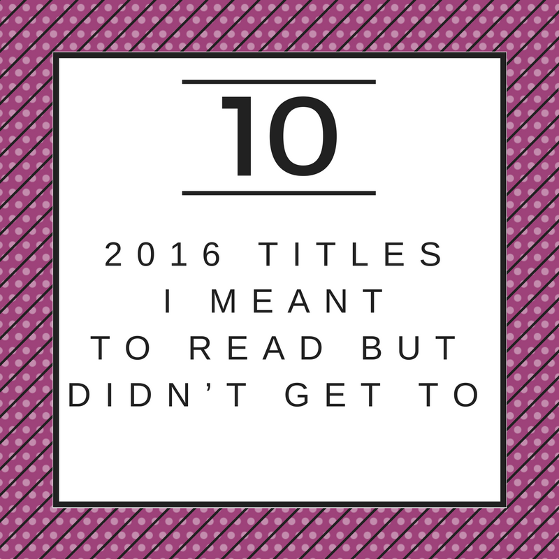 2016 Titles I Meant To Read But Didn't Get To