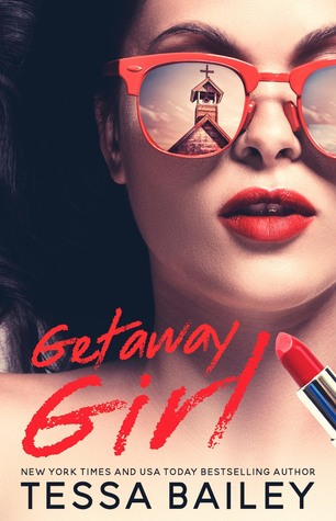 Scandalous, Funny  & Oh, So Sweet! Getaway Girl by Tessa Bailey [Book Review]