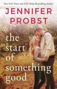 The Start of Something Good by Jennifer Probst