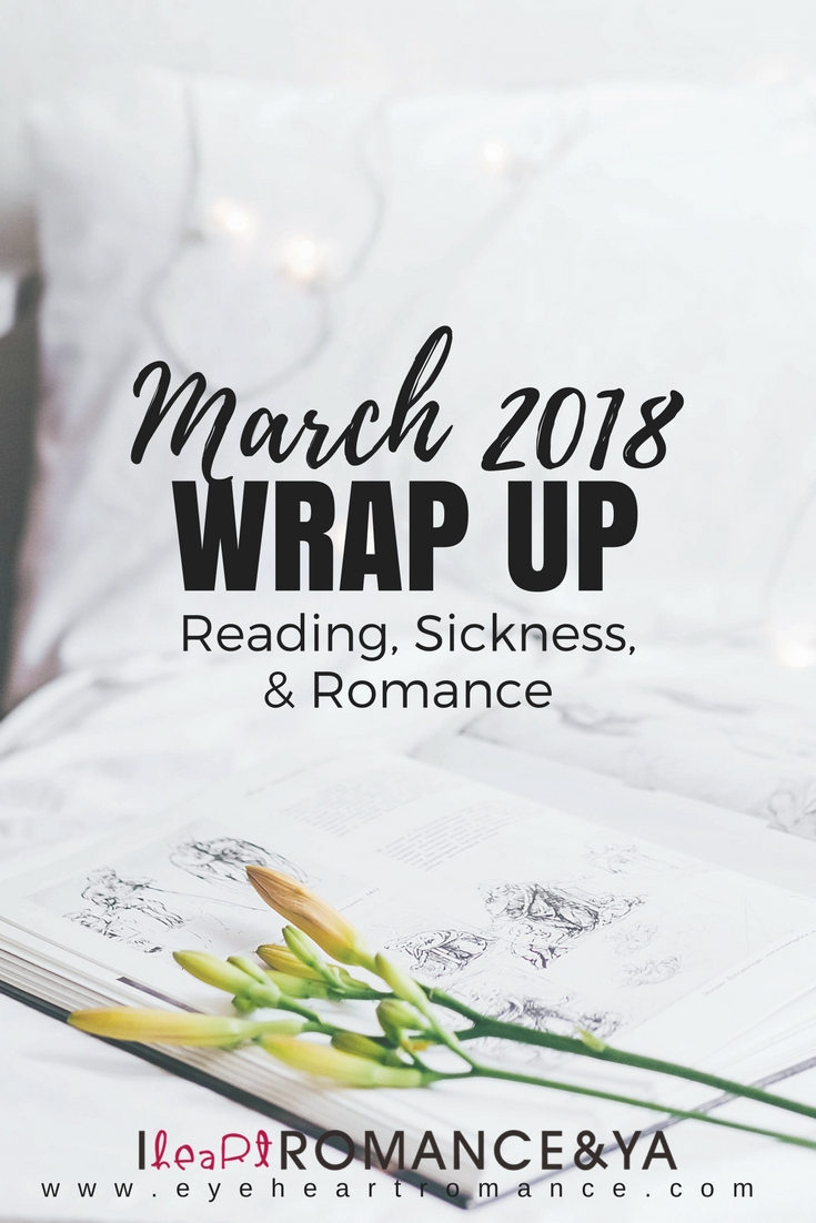Reading, Sickness, & Romance | March 2018 Monthly Wraps