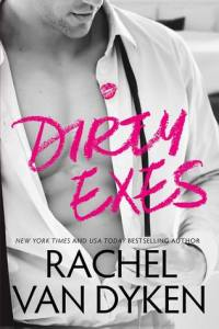 Dirty Exes by Rachel Van Dyken