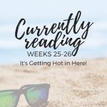 Currently Reading Weeks 25-26: It Getting Hot in Here!