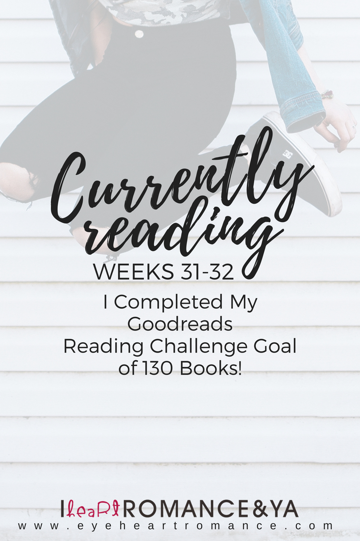 Currently Reading Weeks 31-32: I Completed My Goodreads Reading Challenge Goal of 130 Books!
