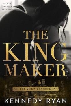 The Kingmaker by Kennedy Ryan