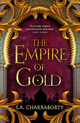 Empire of Gold by S.A. Chakraborty