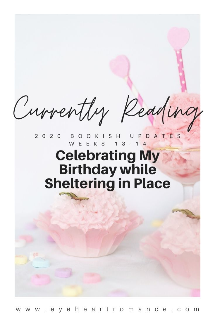 Celebrating My Birthday while Sheltering in Place | Currently Reading 2020 Weeks 13-14