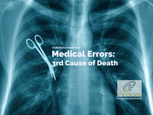 Medical Errors 3rd cause of death Evolve Medical 300x225 - Medical Errors Kills over 250,000 per Year