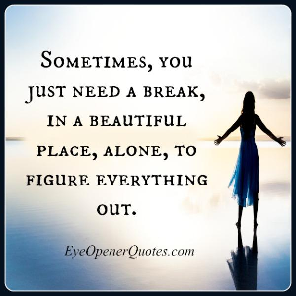 https://i0.wp.com/www.eyeopenerquotes.com/wp-content/uploads/2015/06/Sometimes-you-just-need-a-break.jpg