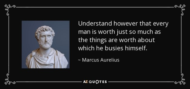 quote-understand-however-that-every-man-is-worth-just-so-much-as-the-things-are-worth-about-marcus-aurelius-92-31-11