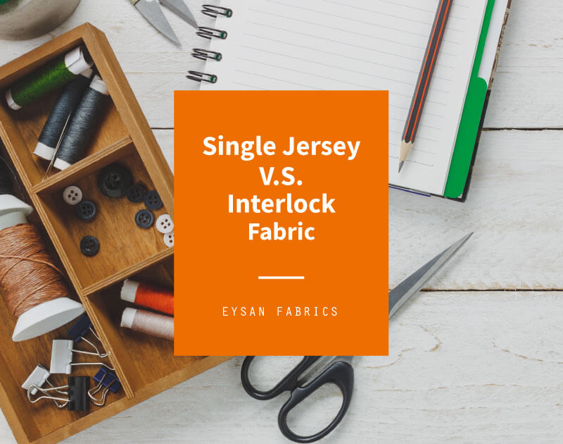 Single Jersey Fabric Vs Interlock Fabric