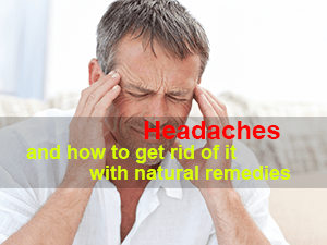 Headaches and how to get rid of it with natural remedies