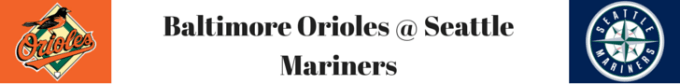 MLB Betting Tips Baltimore Orioles @ Seattle Mariners