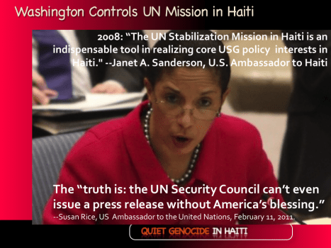US Controls Haiti UN Mission in Haiti - Statements by Susan Rice, US Ambassador to the United Nations. Feb. 11, 2011 Janet Sanderson, US Ambassador to Haiti, Jan 10, 2008