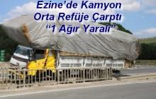 """Ezine'de Kamyon Orta Refüje Çarptı ; """"1 Ağır Yaralı"""""""