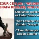 """ÖZGÜR CEYLAN ; """"MÜJDENİN ALTINDA DAHİ ESNAFA KESİLMİŞ YENİ FATURA VAR"""""""