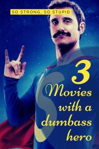 3 Movies with a dumbass hero