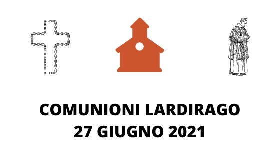 COMUNIONI LARDIRAGO 27 GIUGNO 2021