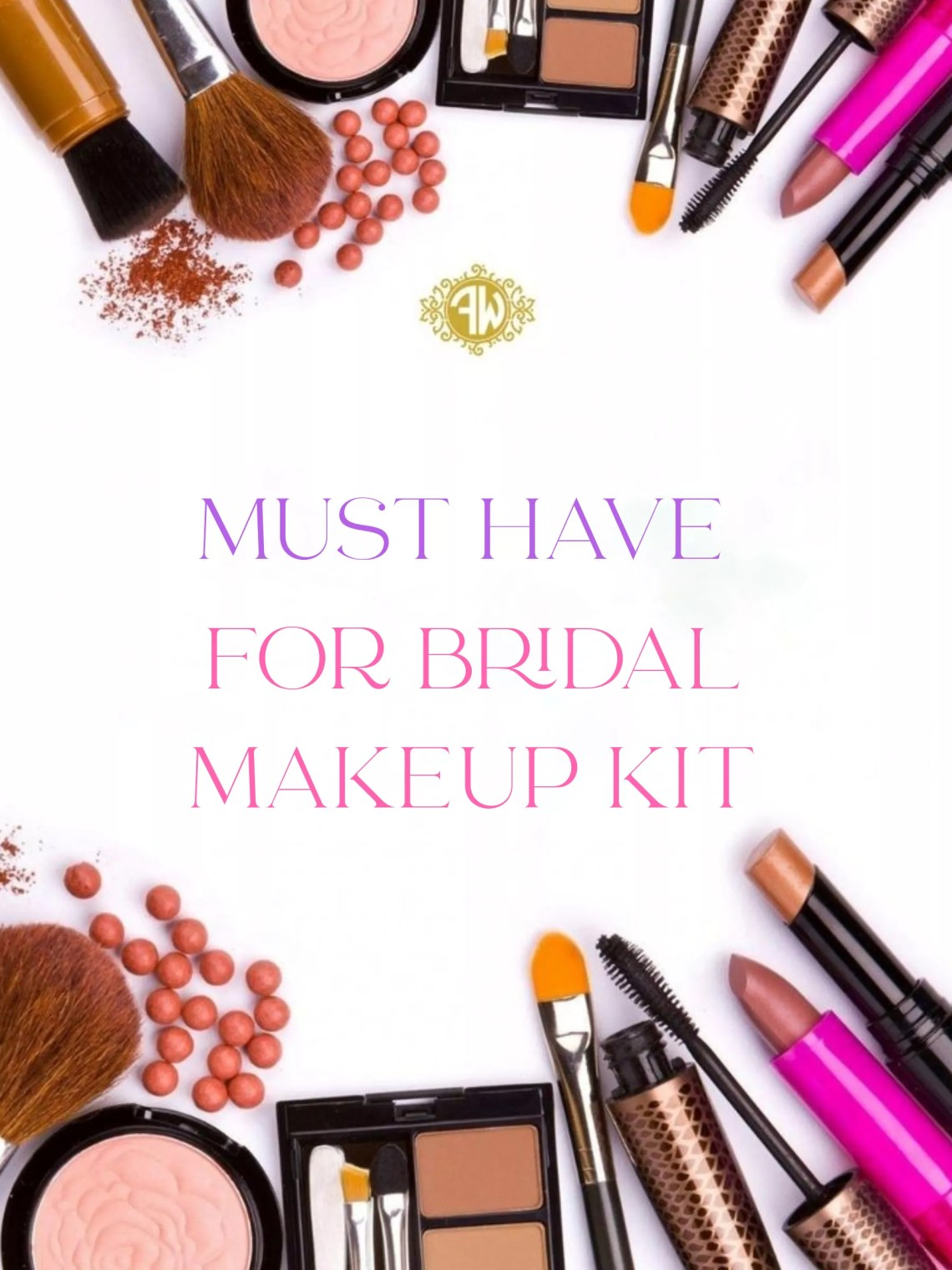 Must have for Bridal Makeup Kit