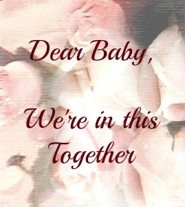 Dear Baby, We're in this Together