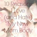 10 Reasons I Love (and Hate) My New Mom Body