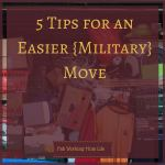 5 Tips for an Easier {Military} Move