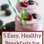 5 Easy and Healthy Breakfast Ideas for Busy Moms