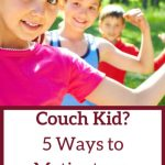 Couch Kid? 5 Ways to Motivate an Inactive Child