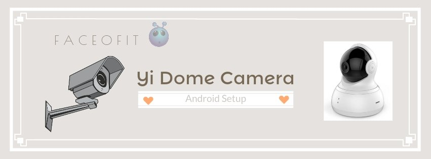 Android Setup for Yi Dome Wireless IP Security