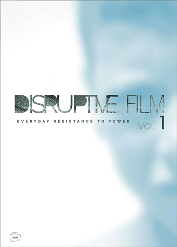 DISRUPTIVE FILM: EVERYDAY RESISTANCE TO POWER, VOL.1