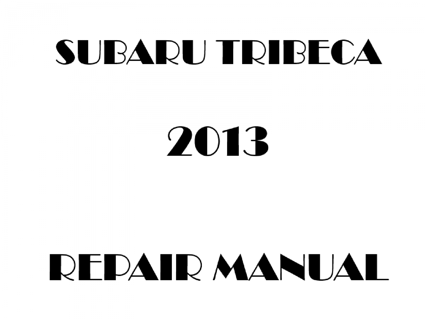 2013 Subaru Tribeca repair manual