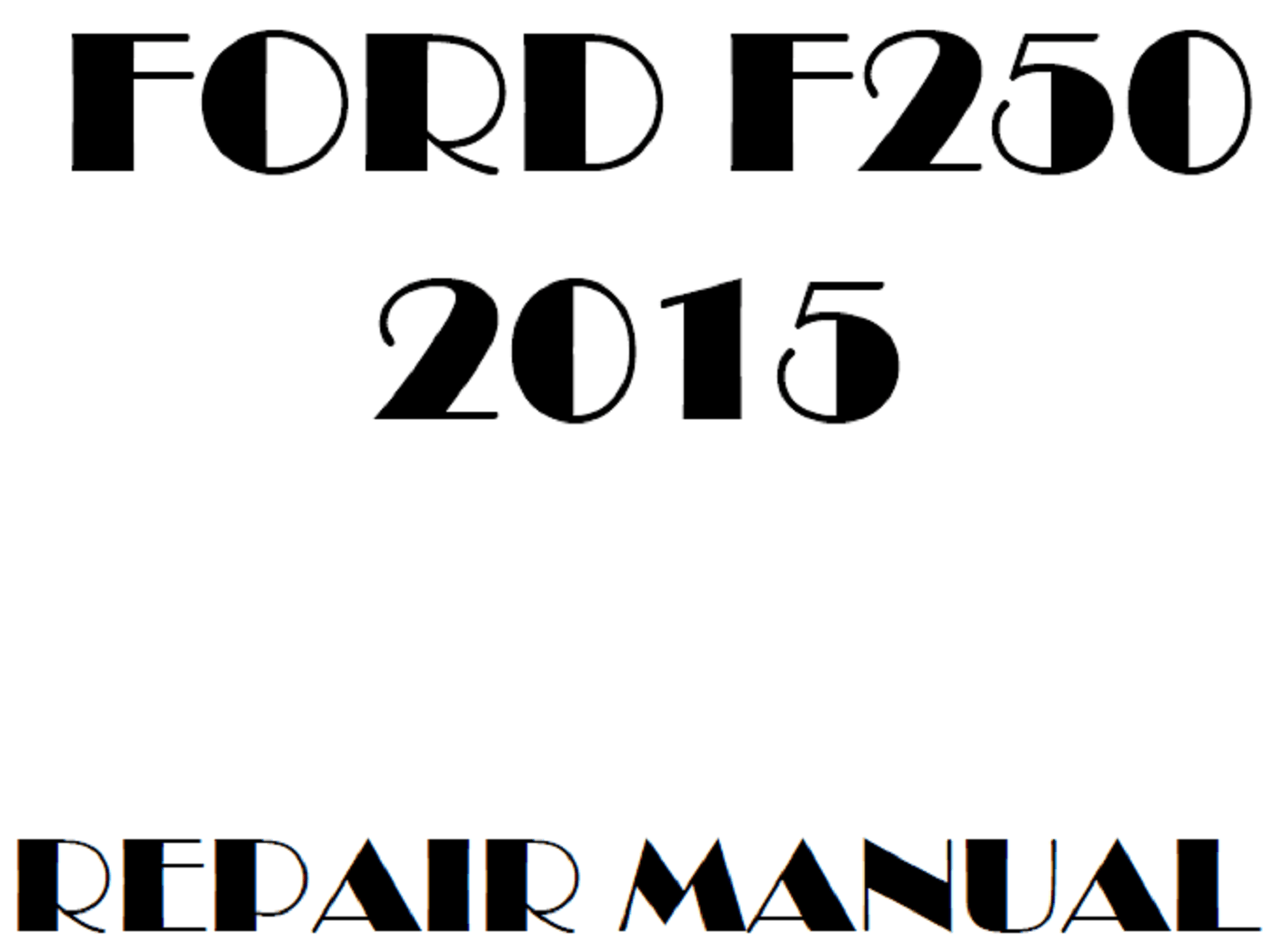 2015 Ford F250 F350 F450 F550 repair manual