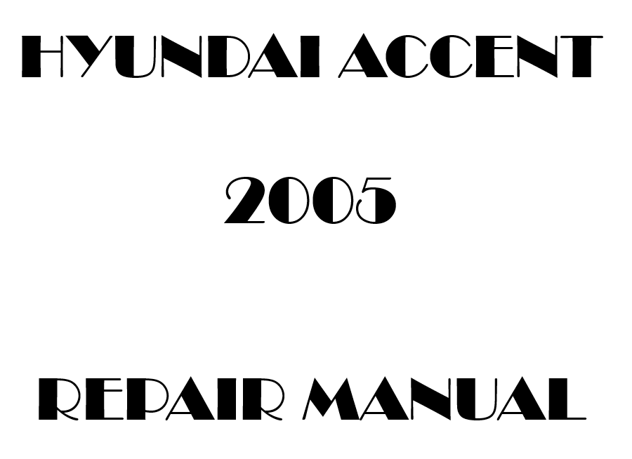 2005 Hyundai Accent repair manual