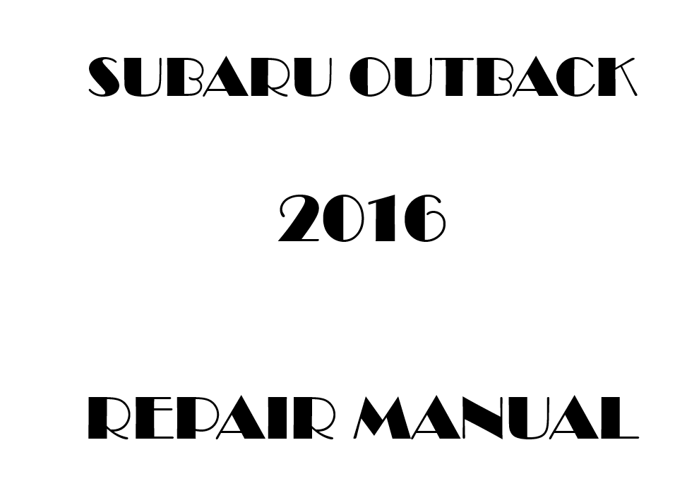 2016 Subaru Outback repair manual