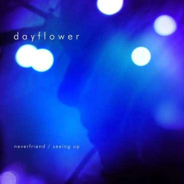 Dayflower – Neverfriend / Seeing Up ( single)