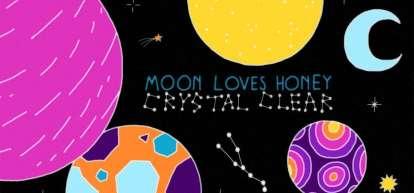 Moon Loves Honey – Crystal Clear